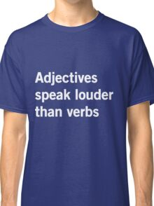 Adjectives Speak Louder Than Words Classic T-Shirt