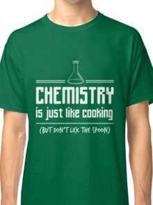 Chemistry is like cooking but don't lick the spoon t-shirt Classic T-Shirt