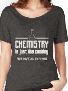 Chemistry is like cooking but don't lick the spoon t-shirt Women's Relaxed Fit T-Shirt