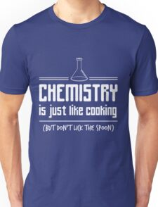 Chemistry is like cooking but don't lick the spoon t-shirt Unisex T-Shirt