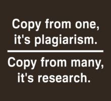 Copy from one its plagiarism. Copy from many it's research by trends