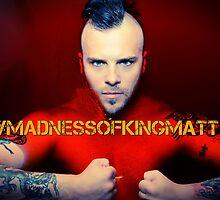 #MADNESSOFKINGMATT by theorphankiller