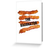 The Baconator - The Ultimate Bacon Lover Greeting Card
