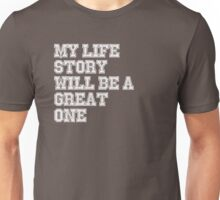 MY LIFE STORY WILL BE A GREAT ONE Unisex T-Shirt