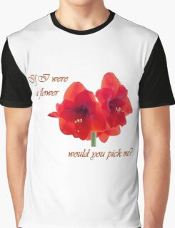 If I were a flower Graphic T-Shirt