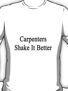 Carpenters Shake It Better  T-Shirt