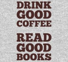 Drink Good Coffee, Read Good Books by Look Human