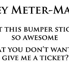 Meter-Maid bumper sticker by Geoffgroth