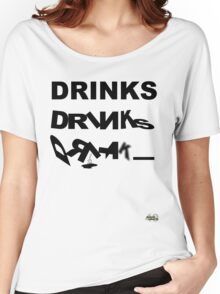 DRINKS DRINKS DRINKS Women's Relaxed Fit T-Shirt