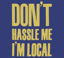 Don't Hassle Me I'm Local by Simon Mac