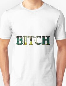 Bitch! Unisex T-Shirt