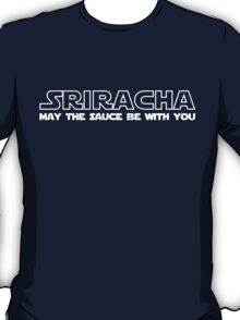 Sriracha May The Sauce Be With You T-Shirt
