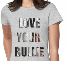 LOVE YOU BULLIE Womens Fitted T-Shirt