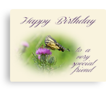 Birthday Greeting Card - Special Friend - Tiger Swallowtail Butterfly On Thistle Canvas Print