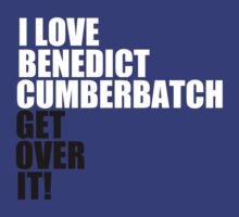 I love Benedict Cumberbatch. Get over it! by keirrajs