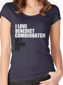 I love Benedict Cumberbatch. Get over it! Women's Fitted Scoop T-Shirt
