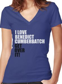I love Benedict Cumberbatch. Get over it! Women's Fitted V-Neck T-Shirt