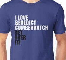 I love Benedict Cumberbatch. Get over it! Unisex T-Shirt