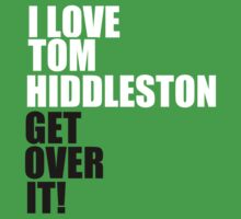 I love Tom Hiddleston. Get over it! by keirrajs