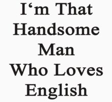 I'm That Handsome Man Who Loves English  by supernova23