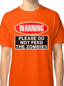 Do Not Feed the Zombies Classic T-Shirt