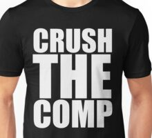 Crush The Competition Unisex T-Shirt