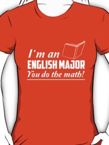 I'm an English major. You do the math T-Shirt