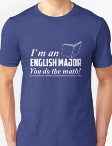 I'm an English major. You do the math Unisex T-Shirt