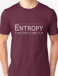 Entropy. It ain't what it used to be T-Shirt