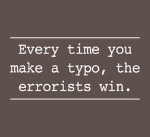 Every time you make an error the errorists win by trends
