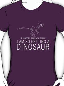 If history repeats itself I'm so getting a dinosaur T-Shirt