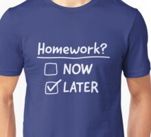 Homework Now or Later Unisex T-Shirt