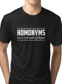 Homonyms are a reel waist of thyme Tri-blend T-Shirt