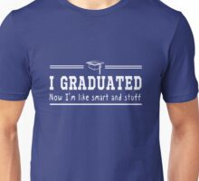 I graduated now I'm smart and stuff Unisex T-Shirt