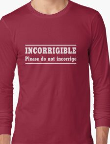 Incorrigible. Do not incorrige Long Sleeve T-Shirt