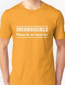 Incorrigible. Do not incorrige T-Shirt