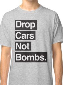 Drop Cars Not Bombs. Classic T-Shirt