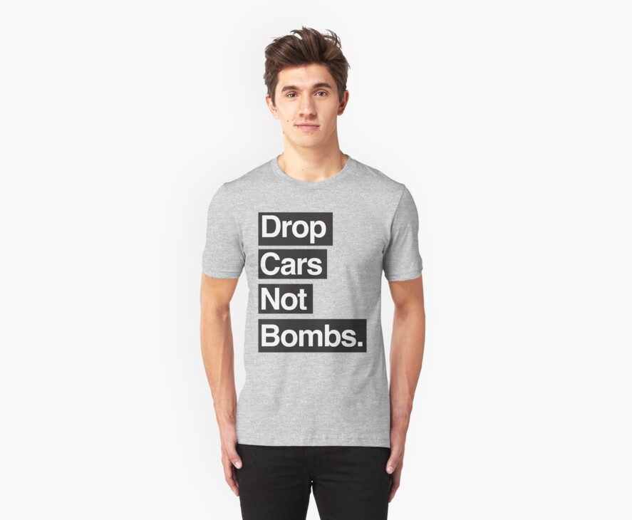 Drop Cars Not Bombs. by micfle08