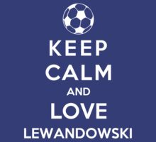 Keep Calm And Love Lewandowski by Phaedrart