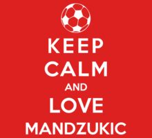 Keep Calm And Love Mandzukic by Phaedrart