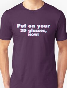 Put on your 3D glasses now T-Shirt
