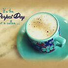 Perfect Day for a Coffee by Tracy Friesen