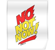 NO NOT NOW Poster