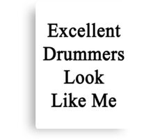 Excellent Drummers Look Like Me Canvas Print