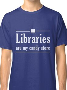 Libraries are my candy store Classic T-Shirt
