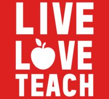 Live Love Teach by trends