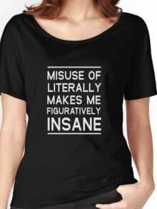 Misuse of literally makes me figuratively insane Women's Relaxed Fit T-Shirt