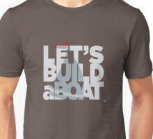 Let's build a boat 2 Unisex T-Shirt