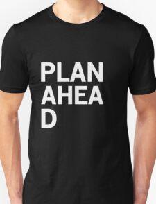 Plan Ahead Unisex T-Shirt