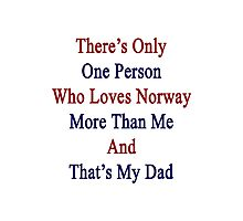 There's Only One Person Who Loves Norway More Than Me And That's My Dad  Photographic Print